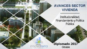AVANCES SECTOR VIVIENDA Institucionalidad Financiamiento y Poltica Pblica