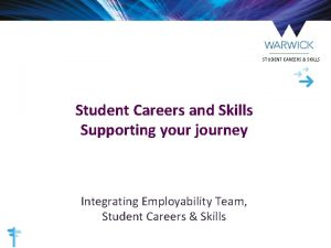 STUDENT CAREERS SKILLS Student Careers and Skills Supporting