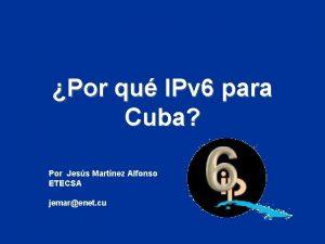 Por qu IPv 6 para Cuba Por Jess