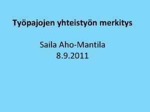 Typajojen yhteistyn merkitys Saila AhoMantila 8 9 2011