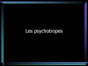 Les psychotropes Dfinition Mdicaments agissant sur les mcanismes