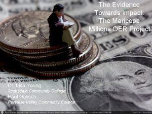 The Evidence Towards Impact The Maricopa Millions OER