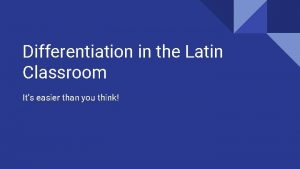 Differentiation in the Latin Classroom Its easier than