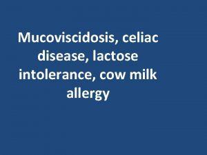 Mucoviscidosis celiac disease lactose intolerance cow milk allergy