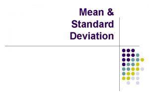 Mean Standard Deviation If we have a set