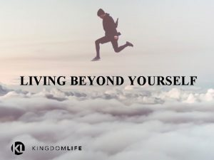LIVING BEYOND YOURSELF LIVING BEYOND YOURSELF LIVING LIFE