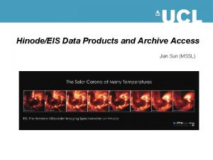 HinodeEIS Data Products and Archive Access Jian Sun