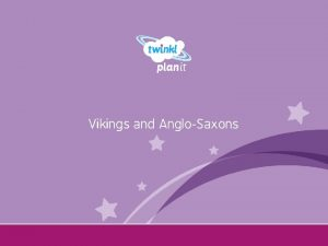 Vikings and AngloSaxons Year One I can explain