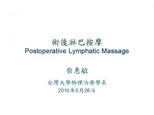 Postoperative Lymphatic Massage 2010 526 l manual lymphatic