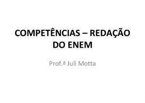 COMPETNCIAS REDAO DO ENEM Prof Juli Motta COMO