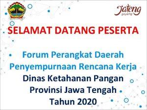 SELAMAT DATANG PESERTA Forum Perangkat Daerah Penyempurnaan Rencana