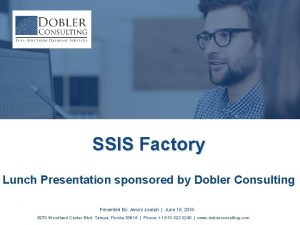 SSIS Factory Lunch Presentation sponsored by Dobler Consulting