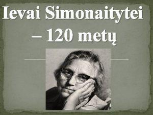 Ievai Simonaitytei 120 met Ieva Simonaityt nors turjo