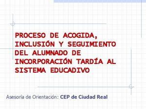 PROCESO DE ACOGIDA INCLUSIN Y SEGUIMIENTO DEL ALUMNADO