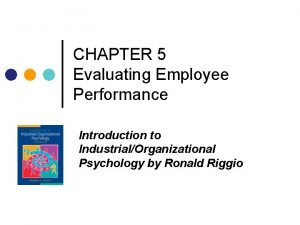 CHAPTER 5 Evaluating Employee Performance Introduction to IndustrialOrganizational