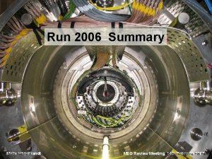 Report of Run Coordinator Run 2006 Summary Malte