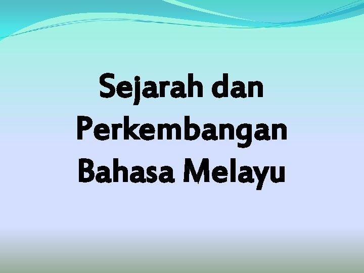 Sejarah dan Perkembangan Bahasa Melayu Definisi bahasa Sistem