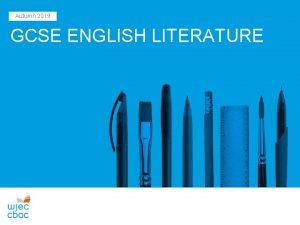 Autumn 2019 GCSE ENGLISH LITERATURE KEY FEATURES GCSE