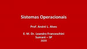 Sistemas Operacionais Prof Andr L Alves E M