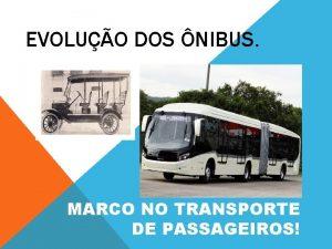 EVOLUO DOS NIBUS MARCO NO TRANSPORTE DE PASSAGEIROS