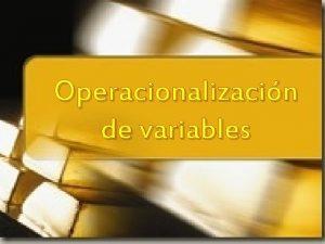 Operacionalizacin de variables IDENTIFICACIN DE LAS VARIABLES PROBLEMA