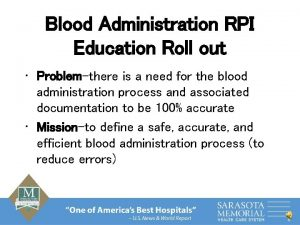 Blood Administration RPI Education Roll out Problemthere is
