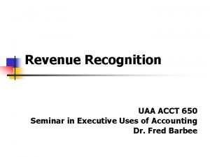 Revenue Recognition UAA ACCT 650 Seminar in Executive