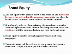 Brand Equity A brand equity is the positive