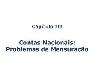 Captulo III Contas Nacionais Problemas de Mensurao Captulo