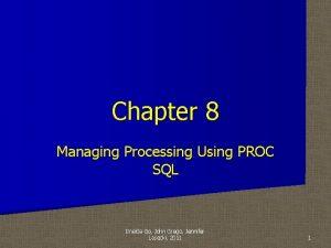 Chapter 8 Managing Processing Using PROC SQL Imelda