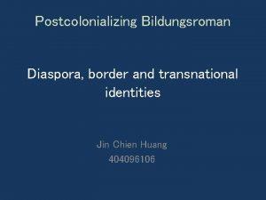 Postcolonializing Bildungsroman Diaspora border and transnational identities Jin