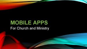 MOBILE APPS For Church and Ministry WHY APPS