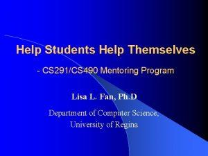 Help Students Help Themselves CS 291CS 490 Mentoring