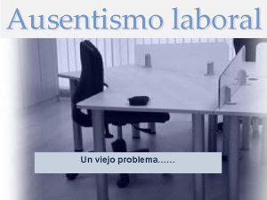 Ausentismo laboral Un viejo problema Definicin la palabra