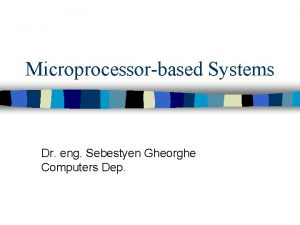 Microprocessorbased Systems Dr eng Sebestyen Gheorghe Computers Dep