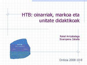 HTB oinarriak markoa eta unitate didaktikoak Rakel Arrizabalaga