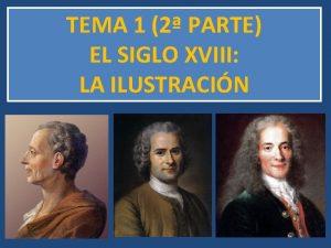TEMA 1 2 PARTE EL SIGLO XVIII LA