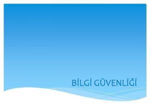 BLG GVENL Bilgi Sistemleri Gnmzde nternet Kullanm Gvenliin