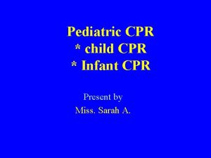 Pediatric CPR child CPR Infant CPR Present by