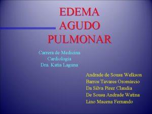 EDEMA AGUDO PULMONAR Carrera de Medicina Cardiologa Dra