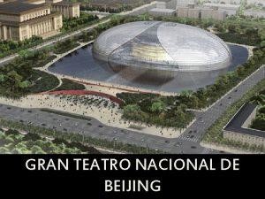 GRAN TEATRO NACIONAL DE BEIJING Gran Teatro Nacional