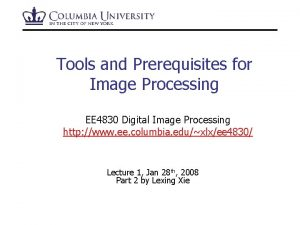 Tools and Prerequisites for Image Processing EE 4830