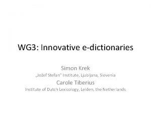 WG 3 Innovative edictionaries Simon Krek Joef Stefan