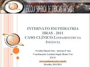 INTERNATO EM PEDIATRIA HRAS 2011 CASO CLNICO LINFADENITES
