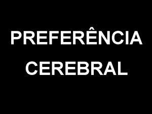 PREFERNCIA CEREBRAL A IDEALISMO B DETALHAMENTO C DIVERSO