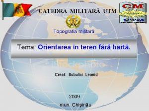 CATEDRA MILITAR UTM Topografia militar Tema Orientarea n