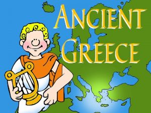 Early Greece Ancient Greece is a country in