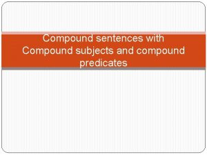 Compound sentences with Compound subjects and compound predicates