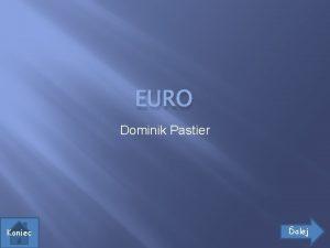 EURO Dominik Pastier Koniec alej Zkladn informcie Euro