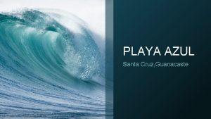 PLAYA AZUL Santa Cruz Guanacaste Ubicacin entre Playa